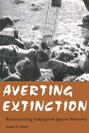 NRCC Books - Averting Extinction - Reconstructing Endangered Species Recovery, Susan G. Clark